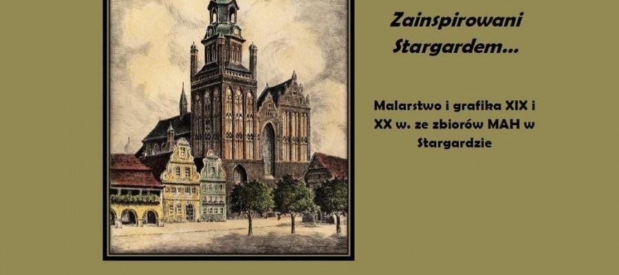 Zainspirowani Stargardem... Malarstwo i grafika XIX i XX w. ze zbiorów Muzeum Archeologiczno- Historycznego w Stargardzie